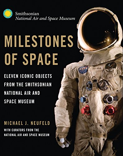 Milestones of Space: Eleven Iconic Objects from the Smithsonian National Air and Space Museum (Smithsonian Series) - Air-space Museum