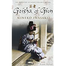 Geisha Of Gion: The True Story Of Japan's Foremost Geisha: The Memoir of Mineko Iwasaki