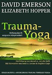 Trauma-Yoga: Heilung durch sorgsame Körperarbeit. Therapiebegleitende Übungen für Traumatherapeuten, Yogalehrer und alle, die ihren Körper heilen ... Cope. Einführung von Bessel A. van der Kolk