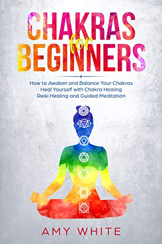 Chakras: For Beginners - How to Awaken and Balance Your ...
