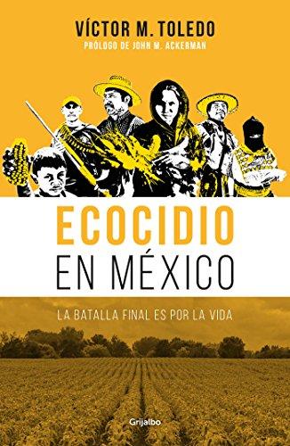 Ecocidio en México: La batalla final es por la vida por Víctor M. Toledo