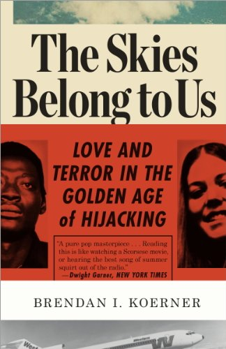 The Skies Belong to Us: Love and Terror in the Golden Age of Hijacking (ALA Notable Books for Adults) (English Edition)