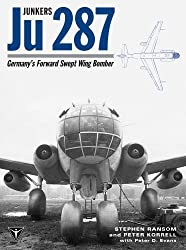 Junkers Ju 287: Germany's Forward Swept Wing Bomber by Stephen Ransom (2009-01-15)