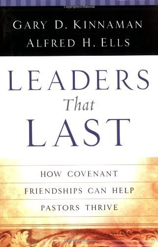 Leaders That Last: How Covenant Friendships Can Help Pastors Thrive by Alfred H. Ells (2003-12-01)