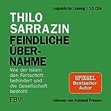 Feindliche Übernahme: Wie der Islam den Fortschritt behindert und die Gesellschaft bedroht - Thilo Sarrazin