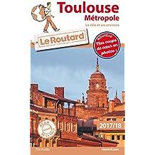 Guide du Routard Toulouse métropole (La ville et ses environs) 2017