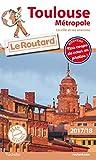 Guide du Routard Toulouse métropole 2017/18: La ville et ses environs