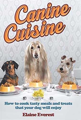 canine-cuisine-how-to-cook-tasty-meals-and-treats-that-your-dog-will-enjoy