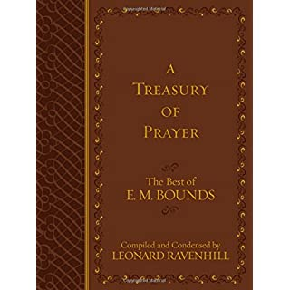 Treasury of Prayer: The Best of E.M. Bounds (Compiled and Condensed)