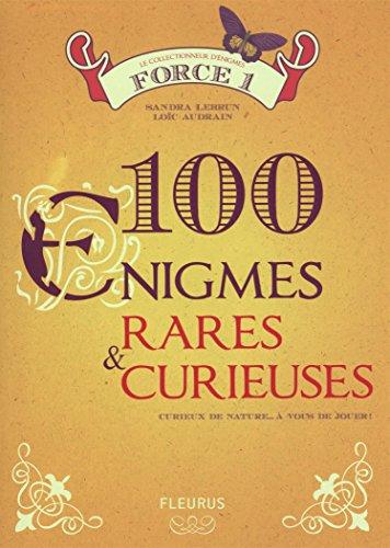 100 Enigmes rares et curieuses