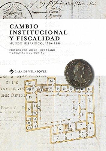 Cambio institucional y fiscalidad: Mundo hispánico, 1760-1850 (Collection de la Casa de Velázquez n 164)