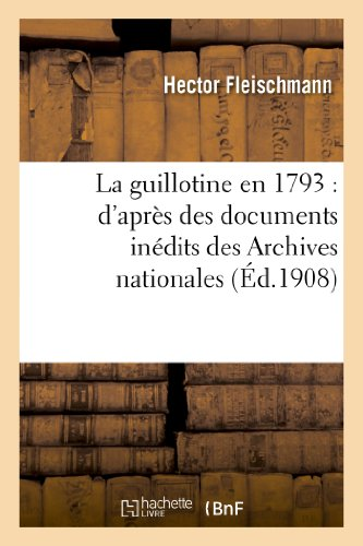 La guillotine en 1793 : d'après des documents inédits des Archives nationales
