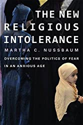 The New Religious Intolerance: Overcoming the Politics of Fear in an Anxious Age by Martha C. Nussbaum (2013-10-14)