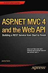 ASP.NET MVC 4 and the Web API: Building a REST Service from Start to Finish by Jamie Kurtz (2013-01-28)