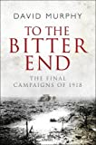 Picture Of To the Bitter End: The Final Campaigns of 1918