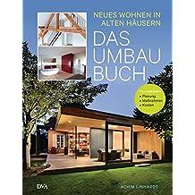 Das Umbau-Buch: Neues Wohnen in alten Häusern