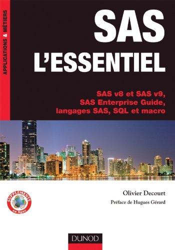 SAS l'essentiel - SAS v8 et SAS v9, SAS Enterprise Guide, langages SAS, SQL et macro par Olivier Decourt