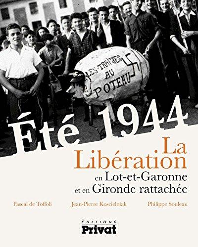 Eté 1944 : La Libération du Lot-et-Garonne et de la Gironde rattachée
