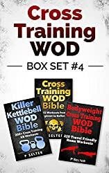 Cross Training WOD Box Set #4: Cross Training WOD Bible: 555 Workouts from Beginner to Ballistic & Killer Kettlebell WOD Bible & Bodyweight Cross Training ... Home Workout, Gymnastics) (English Edition)