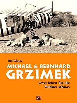 Michael und Bernhard Grzimek: Zwei Leben für die Wildnis Afrikas