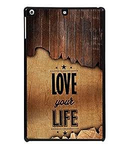 Apple iPad Air 2, Apple iPad Air 2 Wi-Fi + Cellular (3G/LTE), Apple iPad Air 2 Wi-Fi (Wi-Fi, w/o GPS) Back Cover Love Your Life Design From FUSON