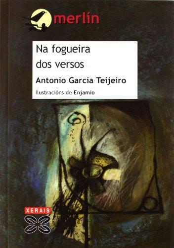 Na fogueira dos versos (Infantil E Xuvenil - Merlín - De 11 Anos En Diante) por Antonio García Teijeiro