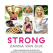 STRONG: Over 80 Exercises and 40 Recipes For Achieving A Fit, Healthy and Balanced Body