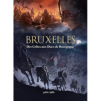 Bruxelles : Tome 1, Des Celtes aux Ducs de Bourgogne