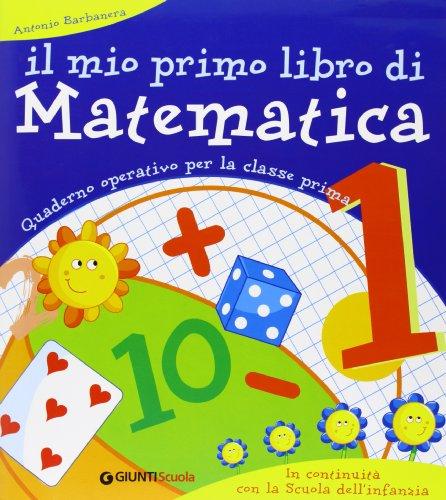 Il mio primo libro di matematica. Per la 1 classe elementare