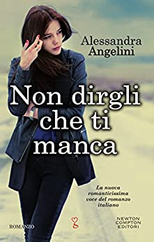 Non dirgli che ti manca (Bad Attitude Series Vol. 1) di [Angelini, Alessandra]