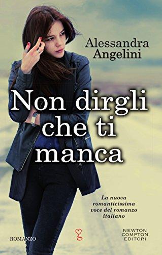Non dirgli che ti manca (eNewton Narrativa) di [Angelini, Alessandra]