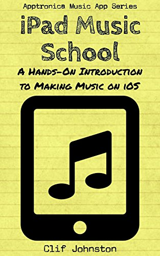 iPad Music School: A Hands-On Introduction to Making Music on iOS (Apptronica Music App Series Book 2) (English Edition) por Clif Johnston