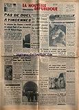 NOUVELLE REPUBLIQUE (LA) [No 5605] du 19/02/1963 - PAS DE DUEL A VINCENNES / LE MIINISTRE DES ARMEES A INTERDIT AU COLONEL FLOCH D'EN DECOUDRE AVEC MAITRE RICHARD DUPUY -LES CASTRISTES DU CARGO PIRATE ONT ATTEINT LEUR BUT / LE BRESIL -LES PETIT POUCET DE BEAUVAIS AVAIENT PASSE LA NUIT BLOTTIS L'UN CONTRE L'AUTRE -LA GUERRE CIVILE FAIT RACE EN IRAK -LA MORT DE CLAUDE BOISSEAU -MM. POMPIDOU ET FOUCHET ONT REFUSE DE RECEVOIR UNE DELEGATION DE L'U.N.E.F. -LES SPORTS / RUGBY A TWICKENHAM -HEURS ET M