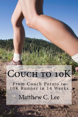 Couch to 10K: From Couch Potato to 10K Runner in 14 Weeks (Couch to Runner, Band 2) (Couch Runner)