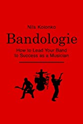 Bandologie  How to Lead Your Band to Success as a Musician