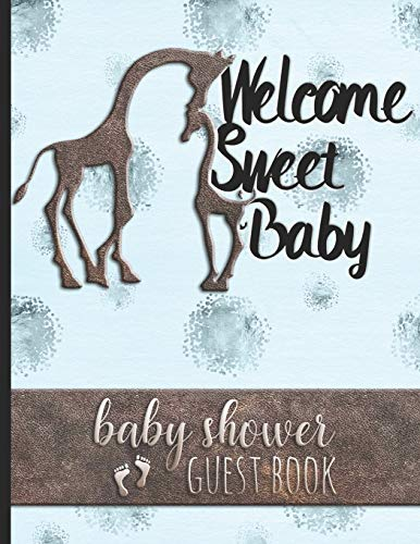 Welcome Sweet Baby - Baby Shower Guest Book: For Parents of Baby Boy - Guests Sign In & Write Specials Messages To Baby & Parents - Cute Giraffe Cover ... & Blue Background   - Bonus Gift Log Included