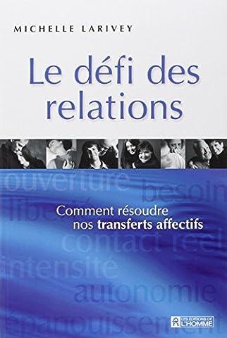 Michelle Larivey - LE DEFI DES RELATIONS COMMENT RESOUDRE NOS