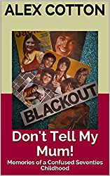 Don't Tell My Mum!: Memories of a Confused Seventies Childhood (Confused Sixties Childhood Book 2)