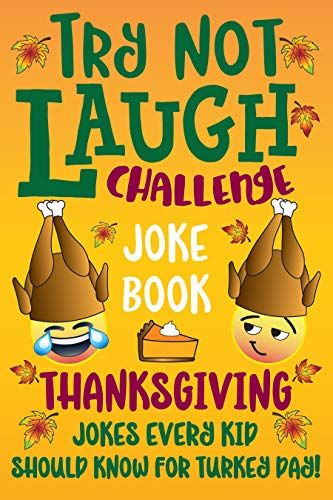 Try Not to Laugh Challenge Joke Book Thanksgiving Jokes Every Kid Should Know for Turkey Day! (English Edition)