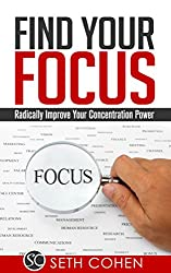 Find Your Focus: Radically Improve Your Concentration Power (English Edition)