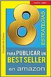 ESTRATEGIAS para PUBLICAR un BEST SELLER. (coleccción de ORO): Para nuevos escritores que desean publicar y no saben cómo (How to self-publish books on Amazon Kindle)