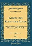 Leben und Kunst der Alten, Vol. 1: Erste Abtheilung; Der Griechischen Blumenlese, I. Vis Vi. Buch (Classic Reprint)