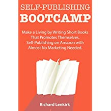 Self-Publishing Bootcamp: Make a Living by Writing Short Books That Promotes Themselves. Self-Publishing on Amazon with Almost No Marketing Needed. (English Edition)