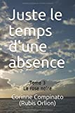 Telecharger Livres Juste le temps d une absence Tome 3 La rose noire (PDF,EPUB,MOBI) gratuits en Francaise