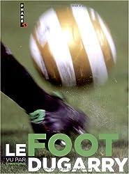 Le foot vu par Christophe Dugarry