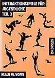 Interaktionsspiele für Jugendliche, 4 Tle., Tl.3 (Lebendiges Lernen und Lehren, Band 22)