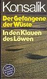Der Gefangene der Wüste /In den Klauen des Löwen. 2 Romane in einem Band - Heinz G Konsalik