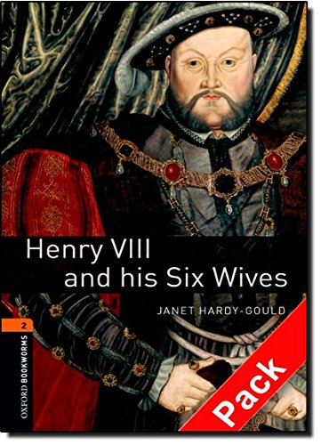 Oxford Bookworms Library: Oxford Bookworms 2. Henry VIII & His Six Wives Audio CD Pack: 700 Headwords por Varios Autores