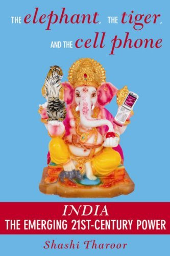 The Elephant, The Tiger And The Cell Phone: India: The Emerging 21st Century Power by Shashi Tharoor (15-Nov-2007) Paperback