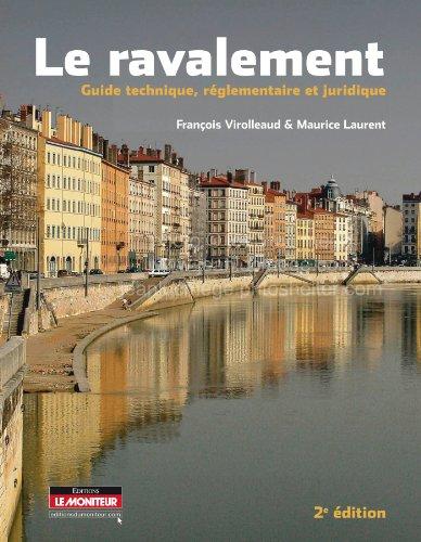 Le ravalement : Guide technique, réglementaire et juridique